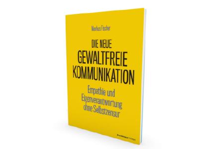 Buch Neue Gewaltfreie Kommunikation, Markus Fischer