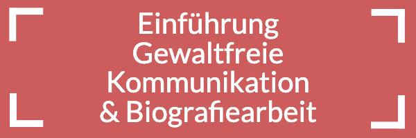 Einführung Gewaltfreie Kommunikation / Biografiearbeit